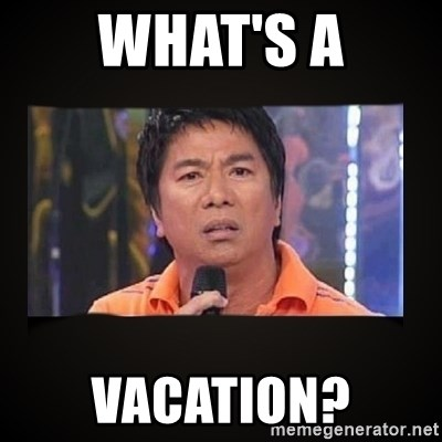 Willie Revillame me - what's a vacation?
