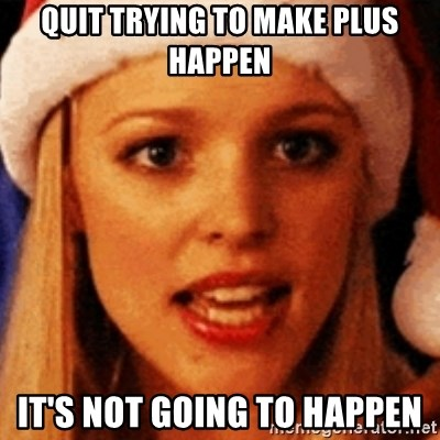 trying to make fetch happen  - quit trying to make plus happen it's not going to happen