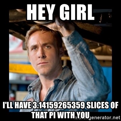 Confused Ryan Gosling - HEy girl I'll have 3.14159265359 slices of that pi with you
