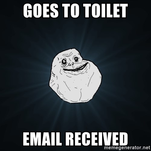 Forever Alone - goes to toilet email received