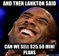 Kobe Bryant - AND THEN LANKTON SAID CAN WE SELL $25.50 MINI PLANS