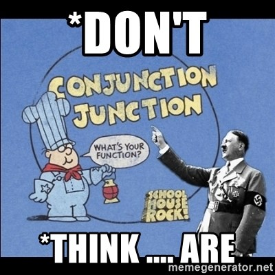Grammar Nazi - *DOn't *Think .... are