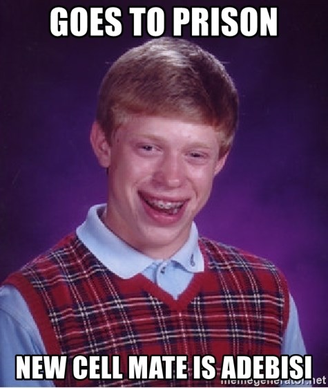 Bad Luck Brian - GOES TO PRISON NEW CELL MATE IS ADEBISI