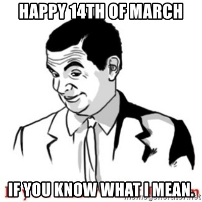 Mr.Bean - If you know what I mean - Happy 14th of March If you know what I mean.