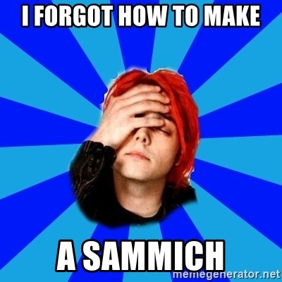 imforig - I FORGOT HOW TO MAKE A SAMMICH