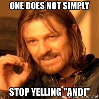 """One Does Not Simply - One does not simply stop yelling """"andi"""""""