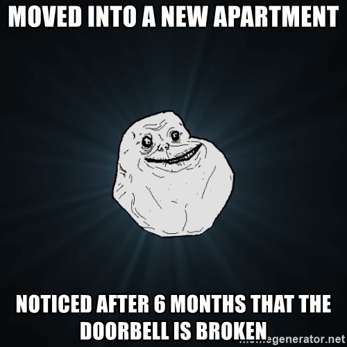 Forever Alone - moved into a new apartment noticed after 6 months that the doorbell is broken