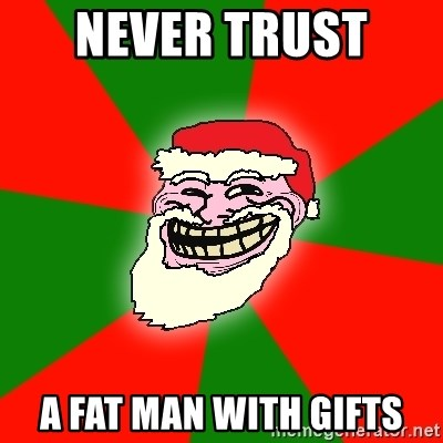 Santa Claus Troll Face - Never trust  A fat man with gifts