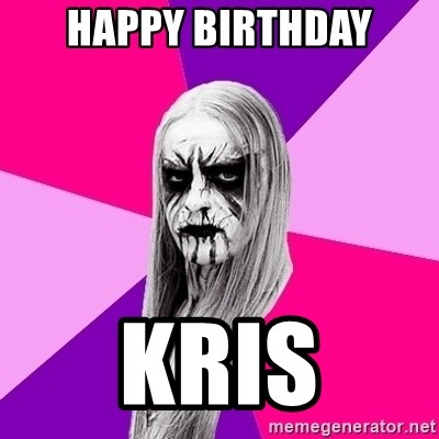 Black Metal Fashionista - happy birthday kris