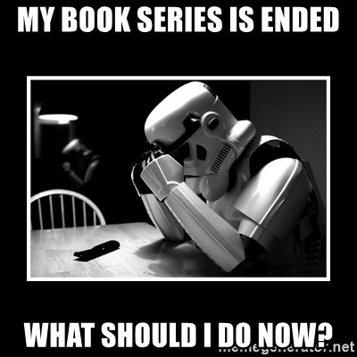 Sad Trooper - MY BOOK SERIES IS ENDED what should I do now?