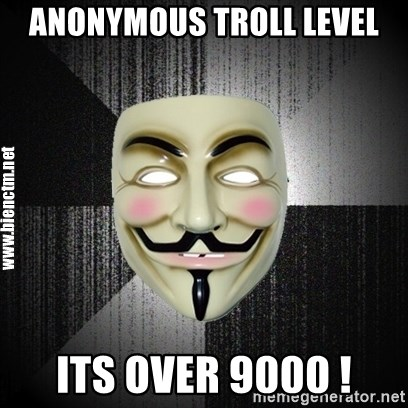 Anonymous memes - AnoNymous troll levEl Its over 9000 !