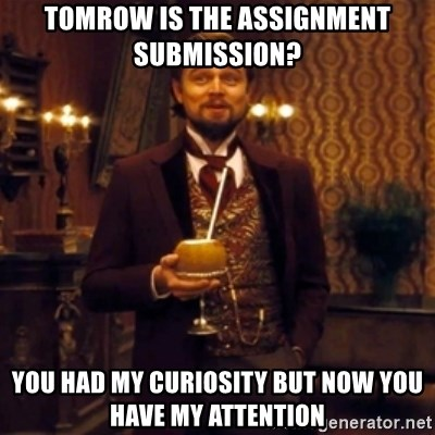 Django Unchained Attention - tomrow is the Assignment submission? You had my curiosity but now you have my attention