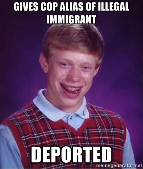 Bad Luck Brian - Gives cop alias of illegal immigrant Deported