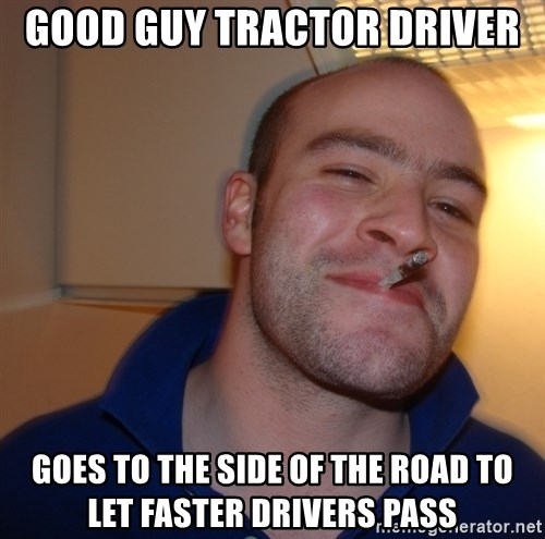Good Guy Greg - good guy tractor driver goes to the side of the road to let faster drivers pass