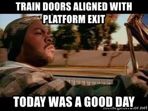 It was a good day - Train doOrs aligNed with platform exit Today was a good day