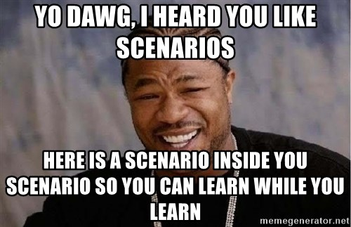 Yo Dawg - Yo dawg, i heard you like Scenarios here is a Scenario inside you Scenario so you can learn while you learn
