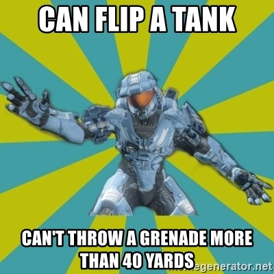 HALO 4 LOCO - can flip a tank can't throw a grenade more than 40 yards