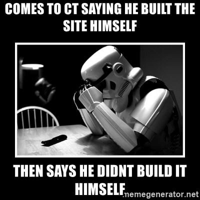 Sad Trooper - Comes to CT saying he built the site himself then says he didnt build it himself