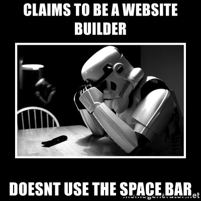 Sad Trooper - Claims to be a website builder Doesnt use the space bar