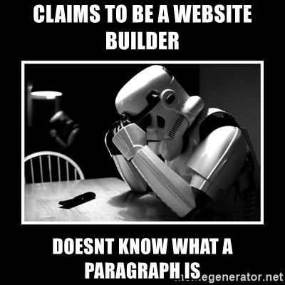 Sad Trooper - claims to be a website builder doesnt know what a paragraph is