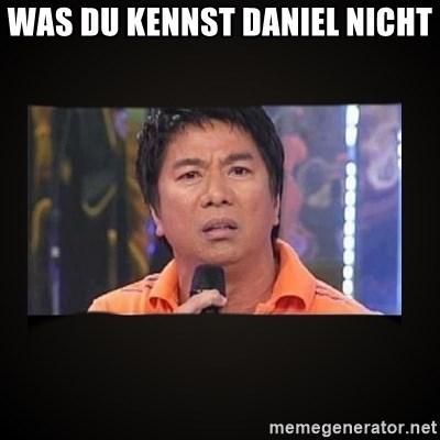 Willie Revillame me - WAS DU KENNST DANIEL NICHT