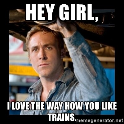 Confused Ryan Gosling - Hey Girl, I love the way how you like trains.