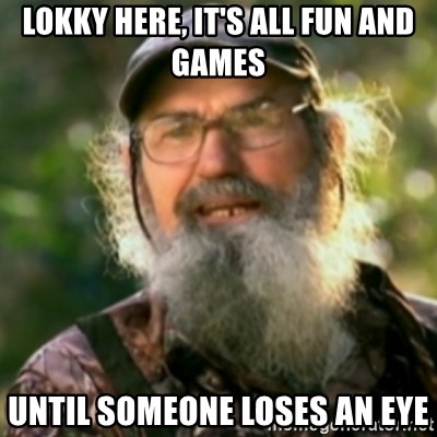 Duck Dynasty - Uncle Si  - Lokky here, It's all fun and games Until someone loses an eye