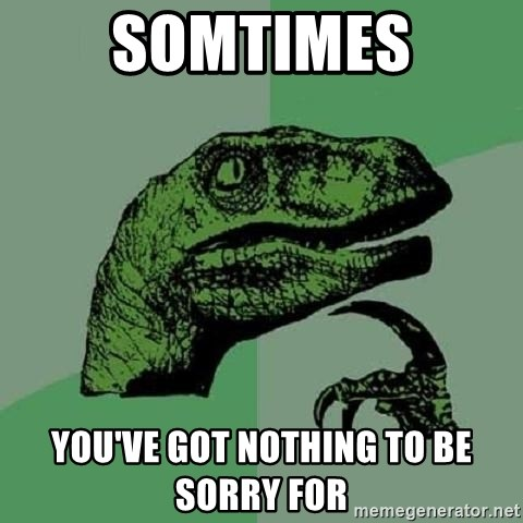 Philosoraptor - somtimes you've got nothing to be sorry for