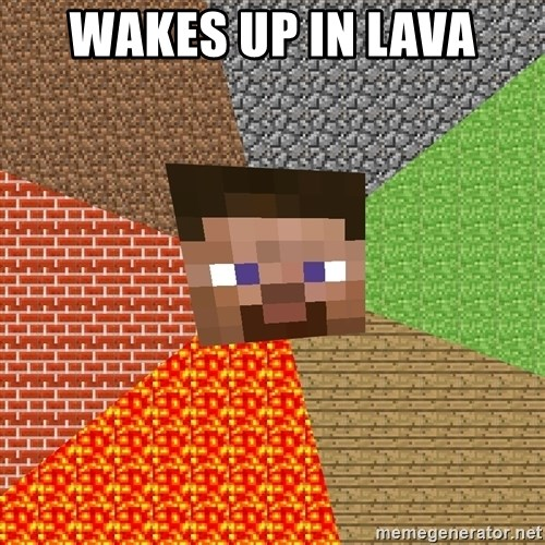 Minecraft Guy - Wakes up in lava