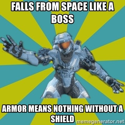 HALO 4 LOCO - falls from space like a boss armor means nothing without a shield