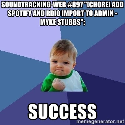 "Success Kid - soundtracking-web #897 ""[CHORE] Add Spotify And Rdio Import To Admin - Myke Stubbs"":  success"