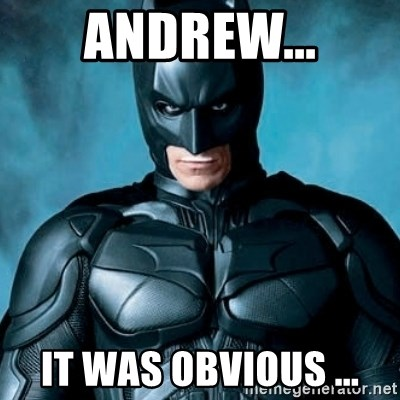 Blatantly Obvious Batman - Andrew... it was obvious ...