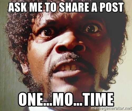 Mad Samuel L Jackson - Ask me to share a post one...mo...time