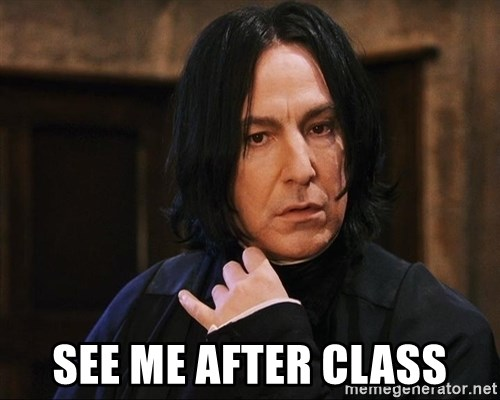 Professor Snape -  See me after class