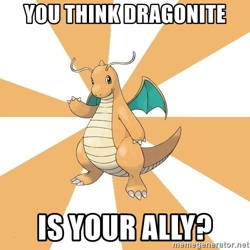 Dragonite Dad - You think dragonite Is your ally?
