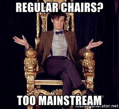 Hipster Doctor Who - Regular Chairs? Too MAinstream
