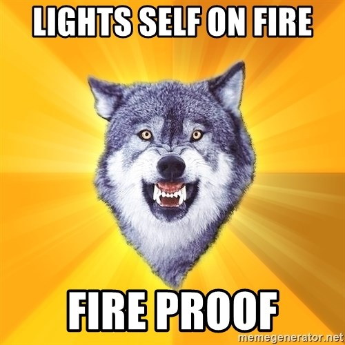 Courage Wolf - lights self on fire fire proof