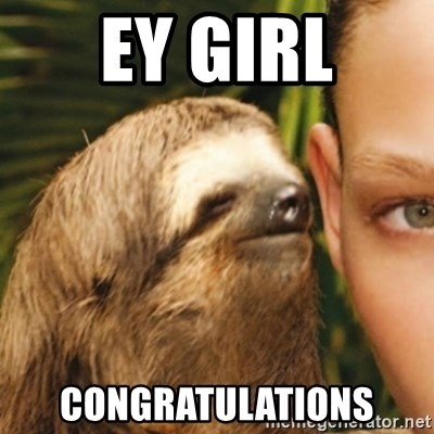 Whispering sloth - Ey girl congratulations