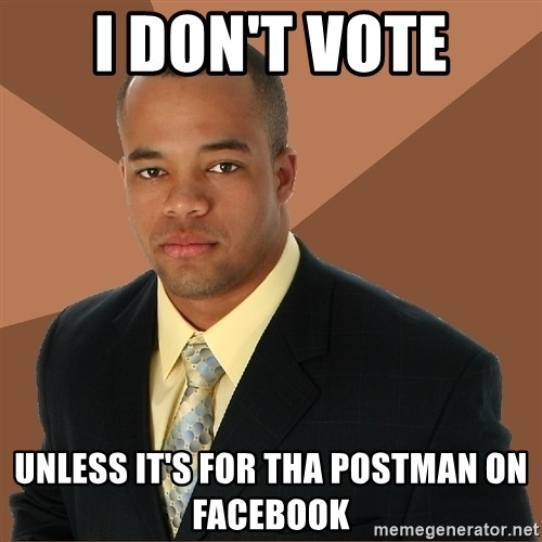 Successful Black Man - i don't vote unless it's for tha postman on facebook