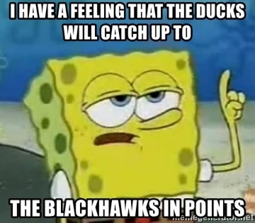 Tough Spongebob - I HAVE A FEELING THAT THE DUCKS WILL CATCH UP TO  THE BLACKHAWKS IN POINTS