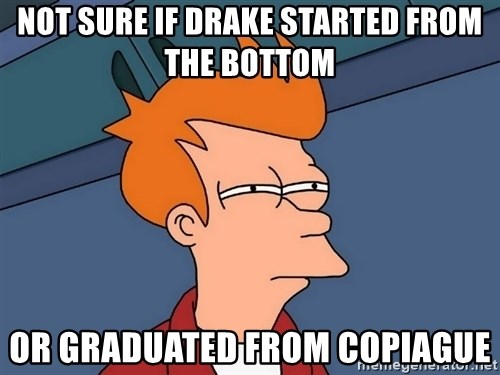 Futurama Fry - not sure if drake started from the bottom or graduated from copiague