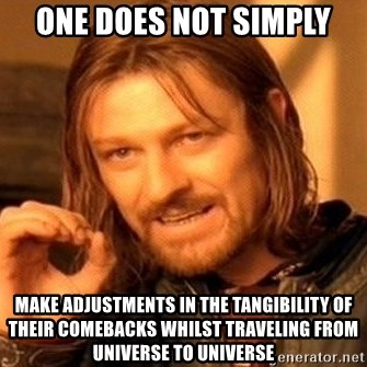 One Does Not Simply - One does not simply make adjustments in the tangibility of their comebacks whilst traveling from universe to universe