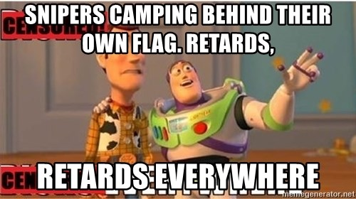 Toy Story Everywhere - Snipers camping behind their own flag. Retards, Retards everywhere