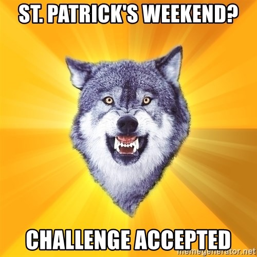 Courage Wolf - St. Patrick's weekend? Challenge accepted