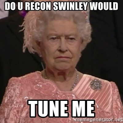 the queen olympics - DO U RECON SWINLEY WOULD TUNE ME