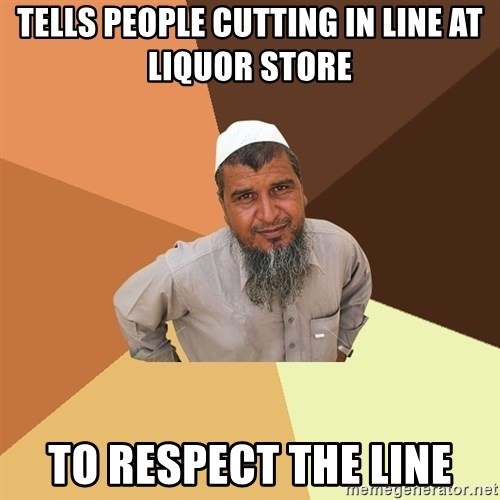 Ordinary Muslim Man - Tells people cutting in line at liquor store to respect the line
