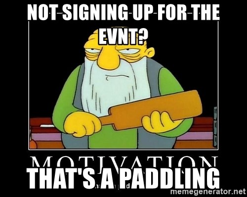 Thats a paddlin - NOT SIGNING UP FOR THE EVNT? THAT'S A PADDLING