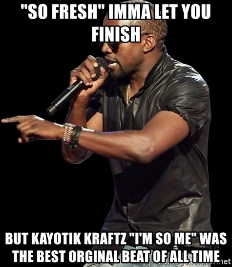 """Kanye West - """"so fresh"""" imma let you finish but kayotik kraftz """"i'M so me"""" was the best orginal beat of all time"""