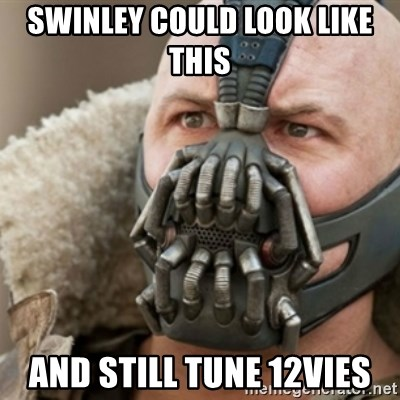 Bane - SWINLEY COULD LOOK LIKE THIS  AND STILL TUNE 12VIES