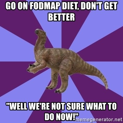 """IBS Iguanadon - go on fodmap diet, don't get better """"well we're not sure what to do now!"""""""